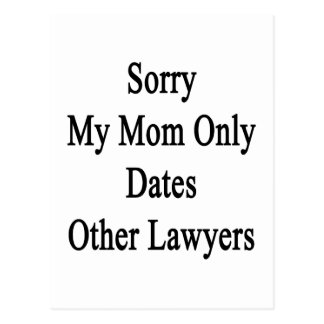Sorry My Mom Only Dates Other Lawyers Postcard