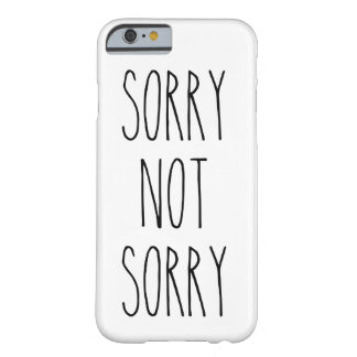 Sorry Not Sorry Phone Case - iPhone 6/6s