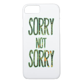 Sorry Not Sorry Quote iPhone 7 Case