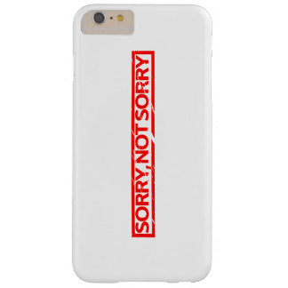 Sorry, not sorry Stamp Barely There iPhone 6 Plus Case