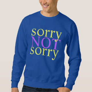 sorry not sorry sweatshirt