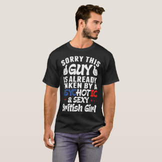 Sorry This Guy Is Taken By Psychotic Sexy British T-Shirt