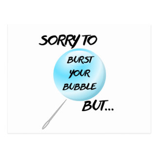 Sorry To Burst Your Bubble Postcard