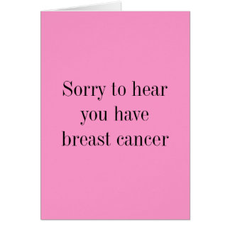 Sorry to hear you have breast cancer card