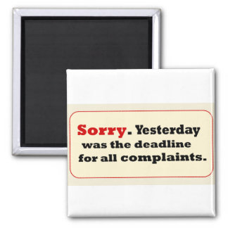 Sorry Yesterday-Deadline Complaaints Magnet
