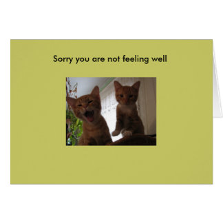 Sorry you are not feeling well card