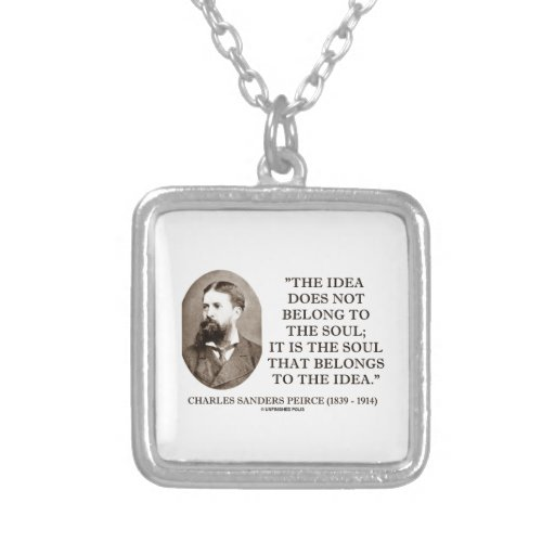 Soul That Belongs To The Idea Charles Pierce Quote Custom Jewelry