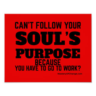Soul's purpose and work poster