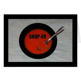 Soup-er - That's What You Are! Card