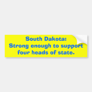 South Dakota:Strong enough to supportfour heads... Bumper Sticker