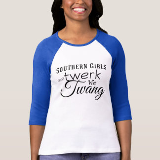 Southern Girls Don't Twerk we Twang T-Shirt