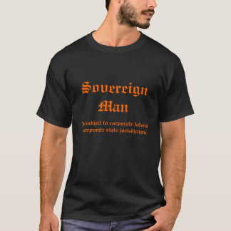 Sovereign Man Not subject to corporate federal or T-Shirt