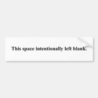 """space intentionally left blank"" bumper sticker"