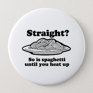Spaghetti is straight until you heat it up 10 cm round badge