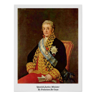 Spanish Justice Minister By Francisco De Goya Poster