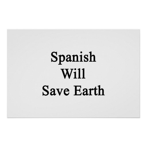 Spanish Will Save Earth Print