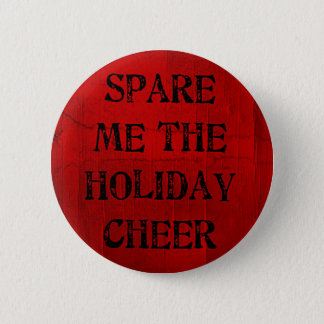 Spare Me the Holiday Cheer 6 Cm Round Badge
