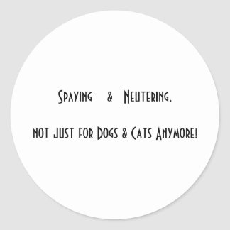 Spaying Neutering Not Just For Dogs Cats Anymore Round Sticker