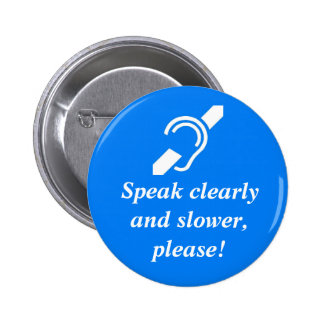 Speak clearly and slower, please! 6 cm round badge