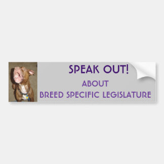 SPEAK OUT ABOUT BREED SPECIFIC LEGISLATURE, SP... BUMPER STICKER
