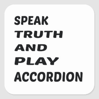 Speak Truth and play accordion. Square Sticker