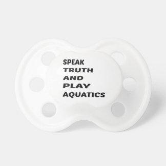 Speak Truth and play Aquatics. Pacifiers