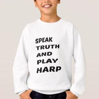 Speak Truth and play Harp Sweatshirt