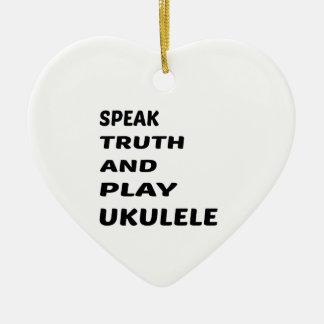 Speak Truth and play Ukulele Ceramic Ornament