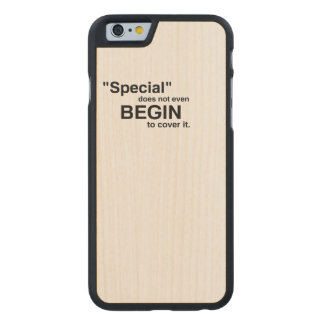 Special Does Not Even Begin To Cover It Carved® Maple iPhone 6 Slim Case