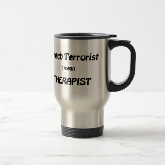 Speech Therapist (or Terrorist?) Stainless Steel Travel Mug