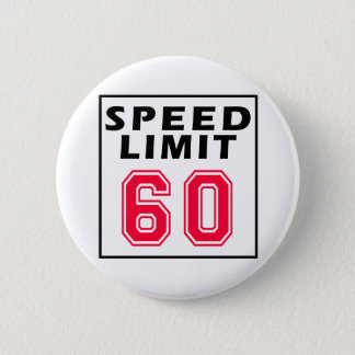 Speed limit 60 birthday designs 6 cm round badge