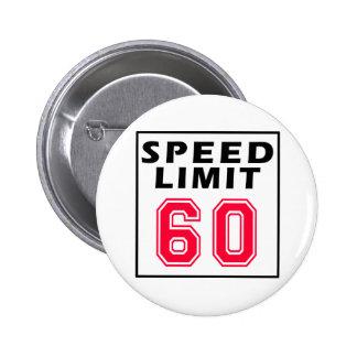Speed limit 60 birthday designs 6 cm round badge