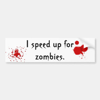 Speed up for zombies. bumper sticker