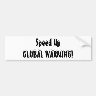 Speed Up GLOBAL WARMING Bumper Sticker