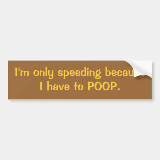 Speeding for Poop Bumper Sticker