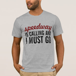 Speedway is calling and I must go T-Shirt