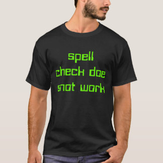 spell check doe snot work T-Shirt