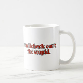 Spellcheck can t fix Stupid Mugs
