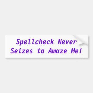 Spellcheck never seizes to amaze me! bumper sticker