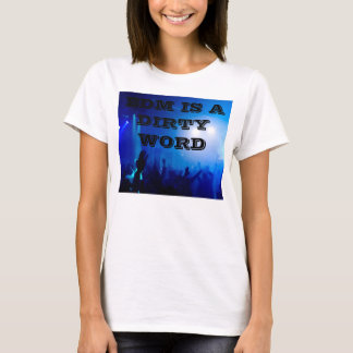SPELLING CORRECTED! EDM IS A DIRTY WORD T-Shirt