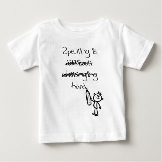 Spelling is hard. baby T-Shirt