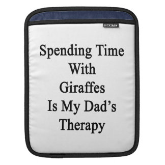 Spending Time with Giraffes Is My Dad's Therapy iPad Sleeve