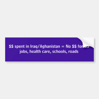 $$ spent in Iraq/Aghanistan = No $$ for US jobs... Bumper Sticker
