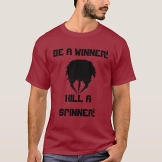 spinner, BE A WINNER!, KILL A SPINNER! T-Shirt