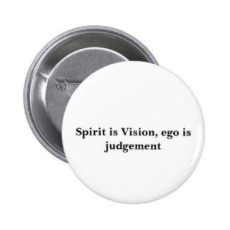 Spirit is Vision, ego is judgement 6 Cm Round Badge