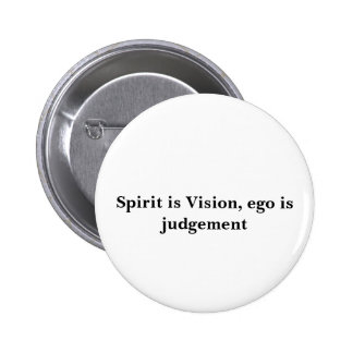 Spirit is Vision ego is judgement Pinback Buttons