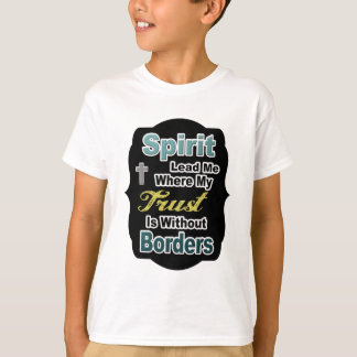 Spirit Lead Me Where My Trust Is Without Borders T-Shirt