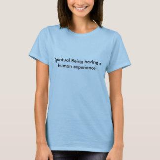 Spiritual Being having a human experience. T-Shirt