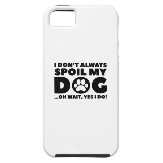 Spoil My Dog Case For The iPhone 5