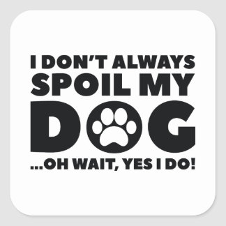 Spoil My Dog Square Sticker